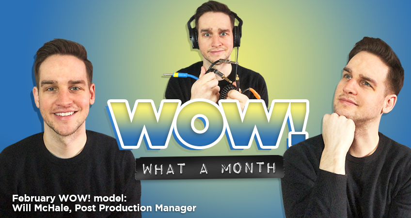 Wow! What a Month - February WOW! model: Will McHale, Post Production Manager