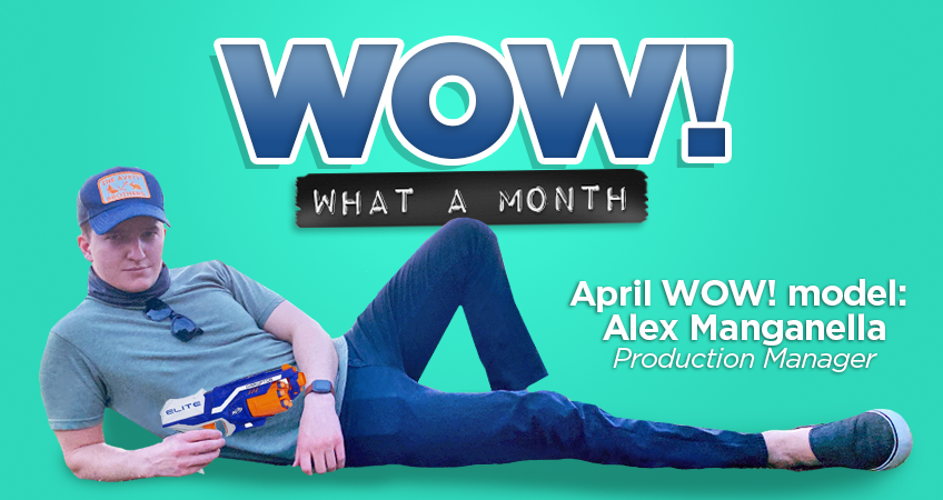 Wow! What a Month - WOW! Model: Alex Manganella, Production Manager