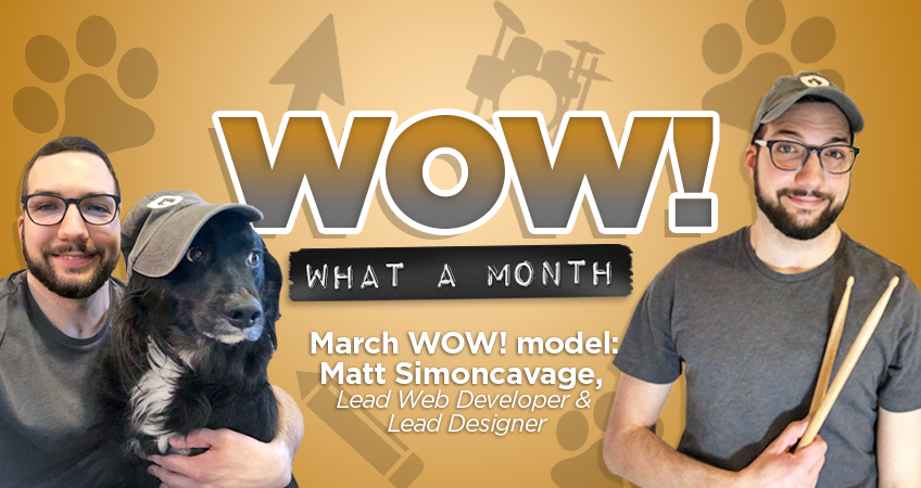 Wow! What a Month - March WOW! Model: Matt Simoncavage, Lead Web Developer and Lead Designer