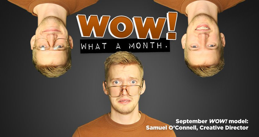 Wow! What a Month. September WOW! model: Samuel O'Connell, Creative Director | Coal Creative